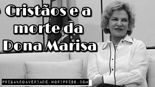 Morreu dona Marisa Letícia