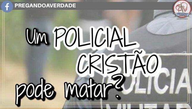 Um policial cristão pode matar?